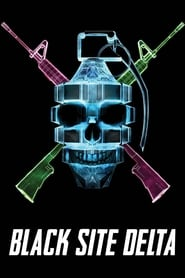 Poster Movie Black Site Delta 2017