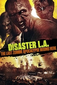 View Disaster L.A.: The Last Zombie Apocalypse Begins Here (2014) Movie poster on Fmovies