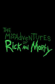 The Misadventures of Rick and Morty FULL MOVIE