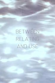Between Relating and Use full