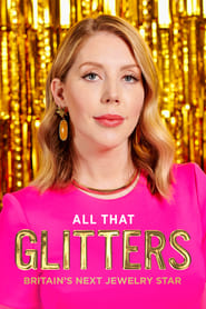 Serie streaming   voir All That Glitters: Britain's Next Jewellery Star en streaming   HD-serie