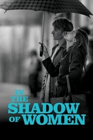 View In the Shadow of Women (2015) Movie poster on cokeandpopcorn.click