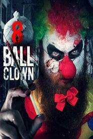 View 8 Ball Clown (2018) Movie poster on cokeandpopcorn.click