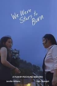 We Were Stars to Burn (2021)