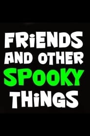 Friends and Other Spooky Things
