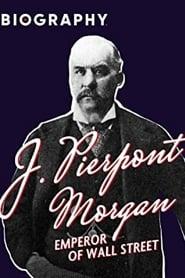 J. Pierpont Morgan: Emperor Of Wall Street 1996