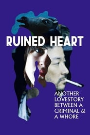 Watch Ruined Heart: Another Love Story Between a Criminal & a Whore (2014)