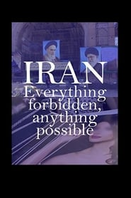 Iran: Everything Forbidden, Anything Possible movie