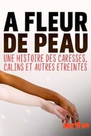 مشاهدة فيلم A fleur de peau Une histoire des caresses, calins et autres étreintes 2021 مترجم أون لاين بجودة عالية