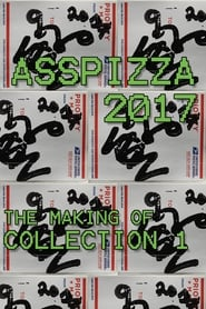 Watch ASSPIZZA 2017: The Making of Collection 1