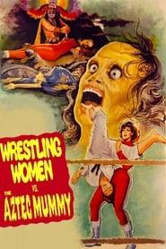 The Wrestling Women vs. the Aztec Mummy