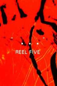 """""""…"""" Reel Five"""