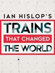 Ian Hislop's Trains That Changed the World 2021
