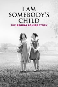 Watch I Am Somebody's Child: The Regina Louise Story Online