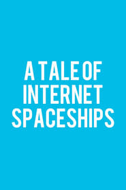 A Tale of Internet Spaceships movie