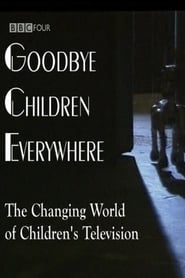Goodbye Children Everywhere - The Changing World of Children's Television movie