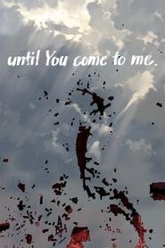until You come to me. (2014) Online Cały Film Lektor PL