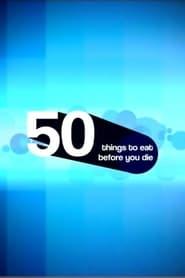 50 Things to Eat Before You Die movie