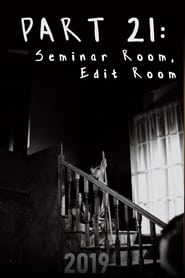 Part 21: Seminar Room, Edit Room (2019)
