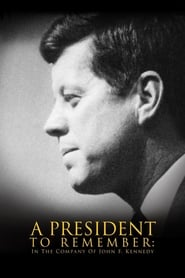 A President to Remember: In the Company of John F. Kennedy 2008