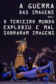 مشاهدة فيلم A Guerra das Imagens ou: O Terceiro Explodiu e Mal Sobraram Imagens 2021 مترجم أون لاين بجودة عالية