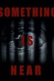 Something Is Near