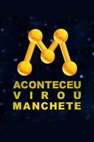 Aconteceu, virou Manchete! A História da Rede Manchete 2013