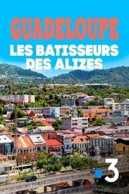 Guadeloupe, les bâtisseurs des alizés (2020)