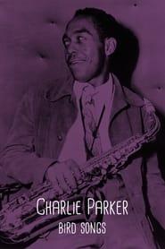 Charlie Parker: Bird Songs (2021)