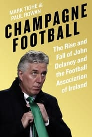 Champagne Football: Inside John Delaney's FAI