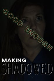 Good Enough: Making Shadowed (2020)