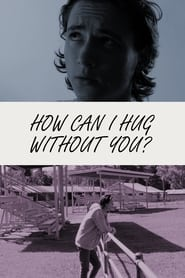 How Can I Hug Without You?