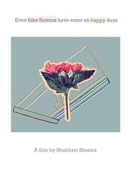 مشاهدة فيلم Even Fake Flowers Have Scent on Happy Days 2021 مترجم أون لاين بجودة عالية