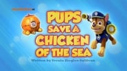 Pups Save a Chicken of the Sea