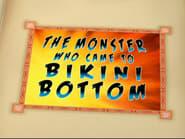 The Monster Who Came to Bikini Bottom