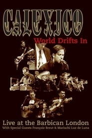 Calexico: World Drifts In (Live At The Barbican London) 2004