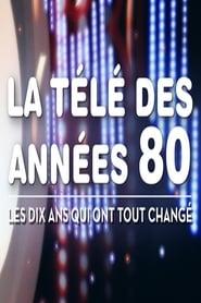 La télé des années 80 - Les 10 ans qui ont tout changé 2018