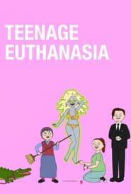 Teenage Euthanasia 2021