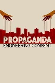 Propaganda: Engineering Consent (2018)