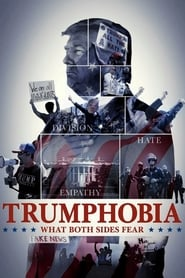Trumphobia: what both sides fear : The Movie | Watch Movies Online