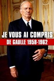 Je vous ai compris : De Gaulle, 1958-1962 (2010)