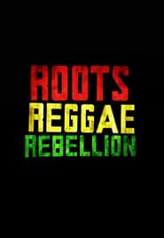 Roots, Reggae, Rebellion
