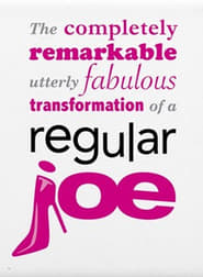 The Completely Remarkable, Utterly Fabulous Transformation of a Regular Joe