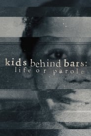 Kids Behind Bars: Life or Parole 2019