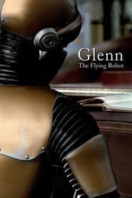 Glenn, the Flying Robot (2010)