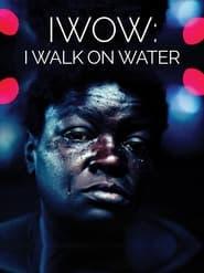 IWOW: I Walk on Water (2020)