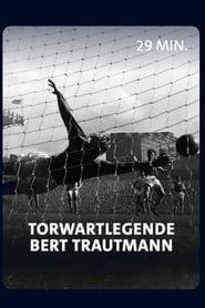 Vom Nazi zum englischen Fußballidol – Torwartlegende Bert Trautmann (2021)