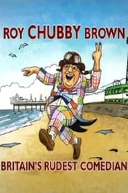 Roy Chubby Brown: Britain's Rudest Comedian