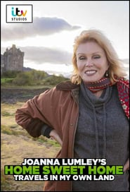 Joanna Lumley's Home Sweet Home – Travels in My Own Land 2021