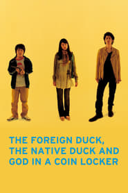 The Foreign Duck, the Native Duck and God in a Coin Locker (2007)